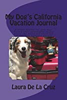 My Dog's California Vacation Journal: A Travel Journal for Your Dog! Record Their Adventures as You Travel the State and Check Out All the Best Barkable Places!