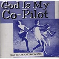 Sex Is for Making Babies by God Is My Co-Pilot (1995-01-31)