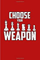 Choose Your Weapon: Funny Chess Jokes 2020 Planner   Weekly & Monthly Pocket Calendar   6x9 Softcover Organizer   For Player & Nerds Fans