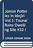 Jomon Potteries in Idojiri Vol.1: Tounai Ruins Dwelling Site #32 (Japanese Edition)