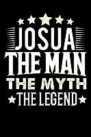 Notizbuch: Josua The Man The Myth The Legend (120 linierte Seiten als u.a. Tagebuch, Reisetagebuch fuer Vater, Ehemann, Freund, Kumpe, Bruder, Onkel und mehr)