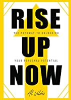 Rise Up Now: The Pathway to Unlocking Your Personal Potential