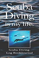"Scuba Diving is My Life, Scuba Diving Log Book Journal: Scuba Dive Log Book | Scuba Diving Notebook Size 6"" x 9"" 