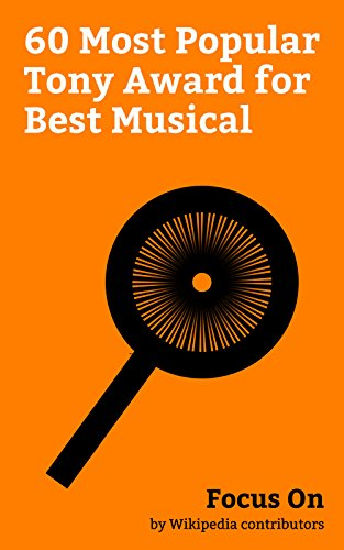 Focus On: 60 Most Popular Tony Award for Best Musical: Tony Award, Hamilton (musical), The Book of Mormon (musical), Rent (musical), Kinky Boots (musical), ... The Sound of Music, etc. (English Edition)
