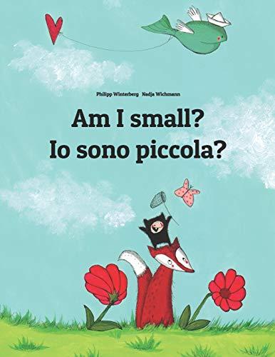 Download Am I small? Io sono piccola?: Children's Picture Book English-Italian (Bilingual Edition) 1493769723