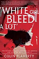 White Girl Bleed a Lot: The Return of Racial Violence to America and How the Media Ignore It