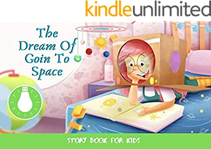 The Dream Of Goin To Space: Before Bed Children's Book- Cute story - Easy reading Illustrations -Cute Educational Adventure   . (English Edition)