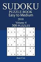 Easy to Medium 300 Sudoku Puzzle Book 2018