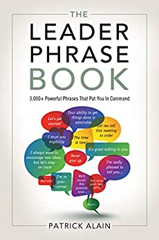 The Leader Phrase Book: 3,000+ Powerful Phrases That Put You In Command by [Alain, Patrick]