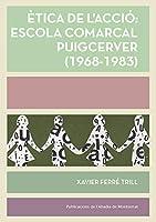 Ètica de l'acció: Escola Comarcal Puigcerver (1968-1983)