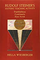 Rudolf Steiner's Esoteric Teaching Activity: Truthfulness - Continuity - New Form