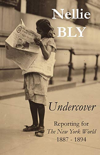 Download Undercover: Reporting for The New York World 1887 - 1894 0990713725