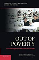 Out of Poverty: Sweatshops in the Global Economy (Cambridge Studies in Economics, Choice, and Society) by Professor Benjamin Powell(2014-03-10)