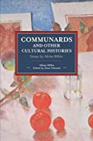 Communards and Other Cultural Histories: Essays by Adrian Rifkin (Historical Materialism)