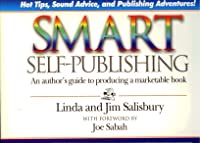 Smart Self-Publishing: An Author's Guide to Producing a Marketable Book : Hot Tips, Sound Advice, and Publishing Adventures from Authors, Distributors, Librarians, and Book