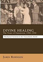 Divine Healing: The Years of Expansion, 1906-1930; Theological Variation in the Transatlantic World