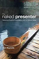 The Naked Presenter: Delivering Powerful Presentations With or Without Slides (Voices That Matter) by Garr Reynolds(2010-12-09)