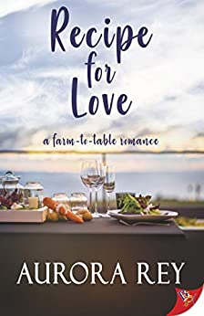 Recipe for Love: A Farm-to-Table Romance by [Rey, Aurora]