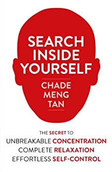 Search Inside Yourself: Increase Productivity, Creativity and Happiness [ePub edition] by [Tan, Chade-Meng]