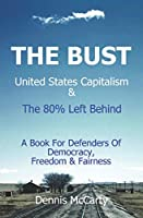 THE BUST,  United States Capitalism & The 80% Left Behind