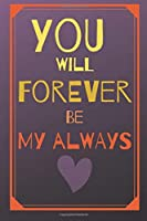 You will forever be my always: Lovely cute valentine's day gift for lovers, wife, husband, bofriend or girlfriend