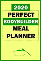 2020 Perfect Bodybuilder Meal Planner: Track And Plan Your Meals Weekly In 2020 (52 Weeks Food Planner | Journal | Log | Calendar): 2020 Monthly Meal Planner Agenda Notebook Calendar, Weekly Meal Planner Pad Journal, Meal Prep And Planning Grocery List