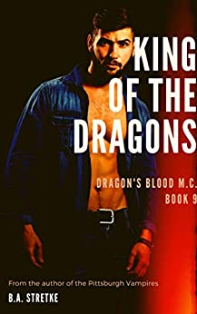 King of the Dragons: Dragon's Blood M.C. (Dragon's Blood M.C.  Book 9) by [Stretke, B.A. ]