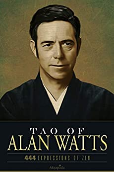 Tao of Alan Watts: 444 Expressions of Zen by [Akṣapāda]