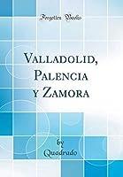 Valladolid, Palencia Y Zamora (Classic Reprint)