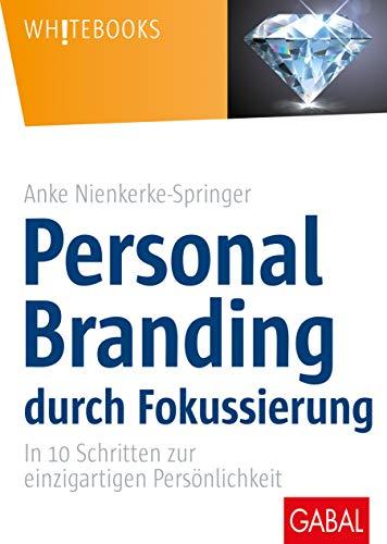 Download Personal Branding durch Fokussierung: In zehn Schritten zur einzigartigen Persoenlichkeit 3869368780