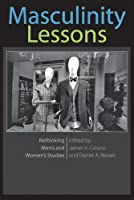 Masculinity Lessons: Rethinking Men's and Women's Studies (A Feminist Formations Reader)