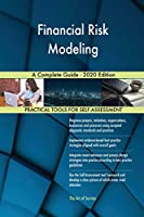 Financial Risk Modeling A Complete Guide - 2020 Edition