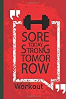 Workout log book & Fitness Journal - Sore Today Strong Tomorrow: Gym workout log with daily and weekly pages Easily Tracks All Your Training with 120 pages | 6 x 9''