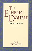 The Etheric Double: The Health Aura of Man (Theosophical Classics Series)