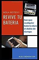 Revive tu Bateria, no la Botes, tecnicas y trucos para salvar tus baterias: no botes tu bateria, entiende como funcionan las baterias para que duren el doble, y aprende los trucos para revivirlas