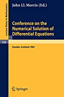 Conference on the Numerical Solution of Differential Equations: Held in Dundee/Scotland, June 23-27, 1969 (Lecture Notes in Mathematics)