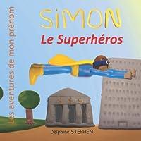 Simon le Superhéros: Les aventures de mon prénom
