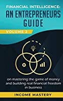 Financial Intelligence: An Entrepreneurs Guide on Mastering the Game of Money and Building Real Financial Freedom in Business Volume 2: Financial Statements