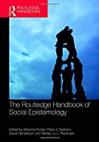 The Routledge Handbook of Social Epistemology (Routledge Handbooks in Philosophy)