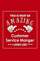 This is What an Amazing Customer  Service Manger Look Like: Appreciation Gift Journal for Employee, Coworker or Boss