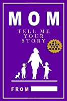 Mom Tell ME Your Story: A Guided Journal for Mothers's To Share Their Life & Love (Mom keepsake Gifts)