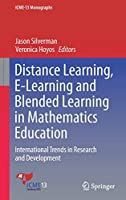 Distance Learning, E-Learning and Blended Learning in Mathematics Education: International Trends in Research and Development (ICME-13 Monographs)