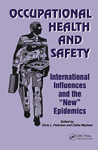Occupational Health and Safety: International Influences and the New Epidemics (Policy, Politics, Health and Medicine Series) (English Edition)