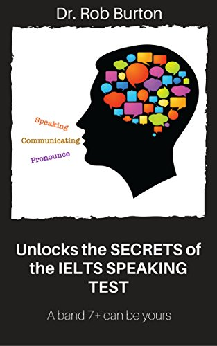 Unlocks the SECRETS of the IELTS SPEAKING TEST: A band 7+ can be yours (English Edition)