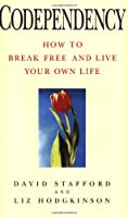 Codependency: How to Break Free and Live Your Own Life