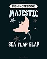 Fish Notebook: funny stingray  majestic sea flap flap  College Ruled - 50 sheets, 100 pages - 8 x 10 inches