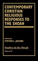 Contemporary Christian Religious Responses to the Shoah (Studies in the Shoah)
