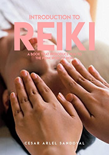 Introduction To Reiki, A Book That Introduce You To The Principles Of Reiki (English Edition)