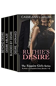 Ruthie's Desire - The Esquire Girls Series - Ruthie's Story (Books 1, 2, 3 & 4) - Box Set by [Miller, Cassie-Ann L.]