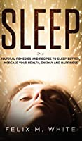 Sleep: Natural Remedies and Recipes to Sleep Better, Increase Your Health, Energy and Happiness
